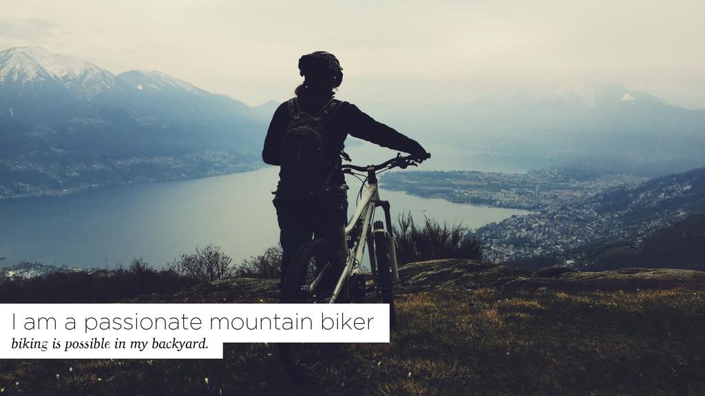 biking is possible in my backyard. I am a passi...
