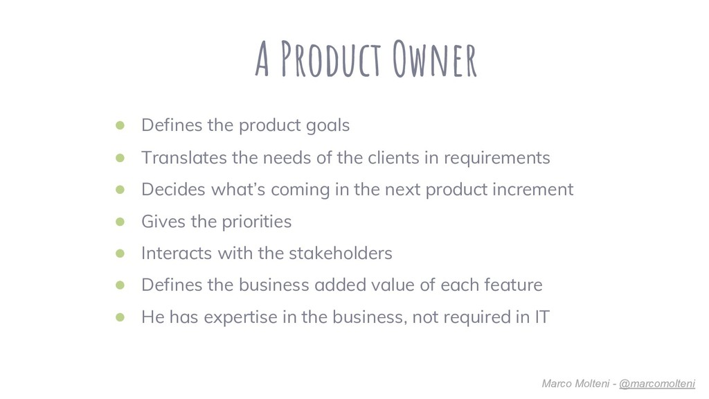 A Product Owner ● Defines the product goals ● T...