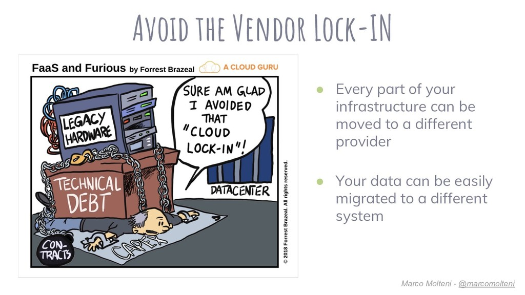 Avoid the Vendor Lock-IN ● Every part of your i...