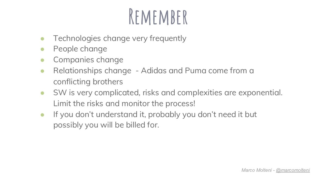 Remember ● Technologies change very frequently ...