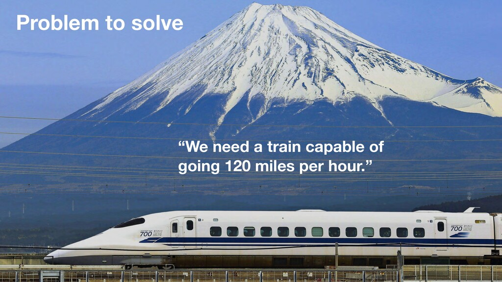 """Problem to solve """"We need a train capable of go..."""