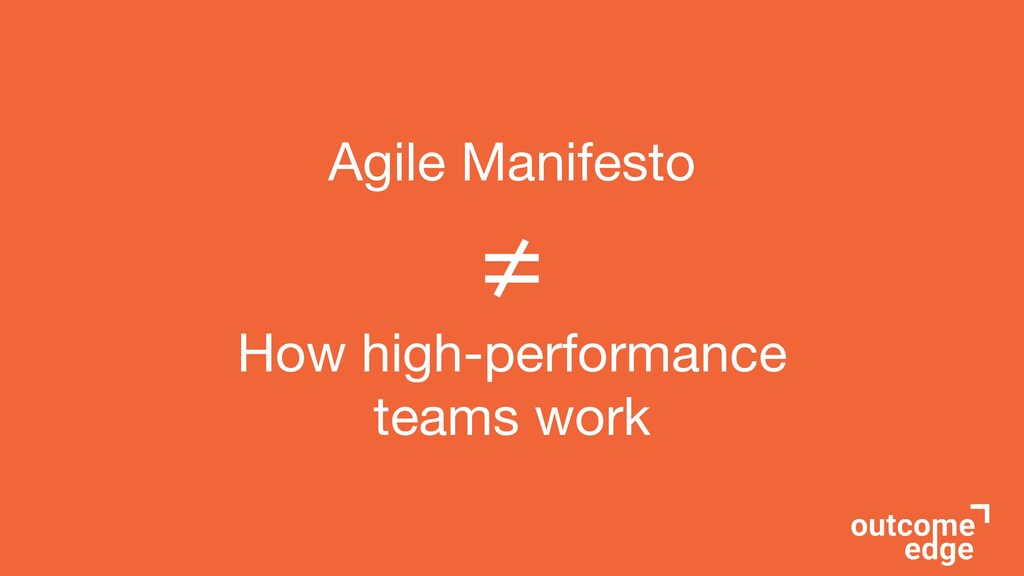 Agile Manifesto  ≠  How high-performance teams ...