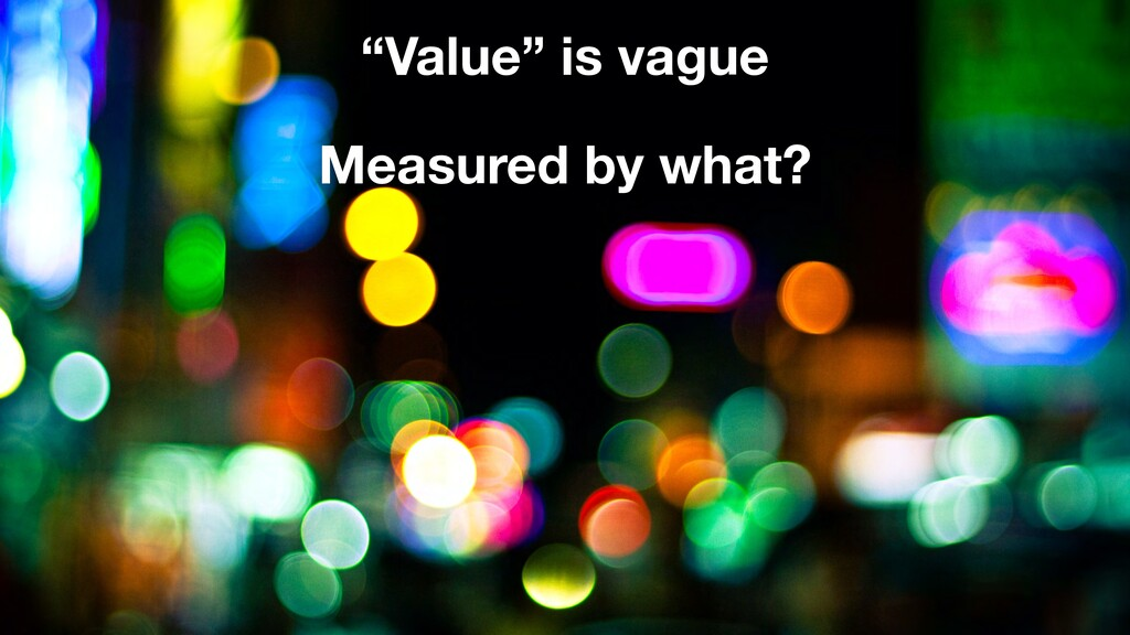 """""""Value"""" is vague Measured by what?"""