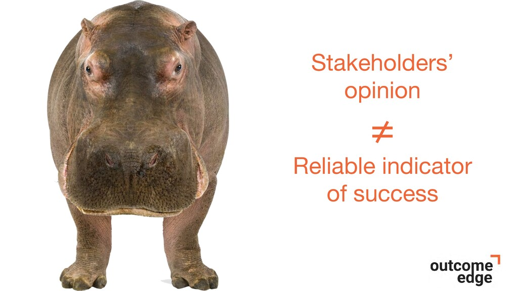 Stakeholders' opinion  ≠  Reliable indicator of...