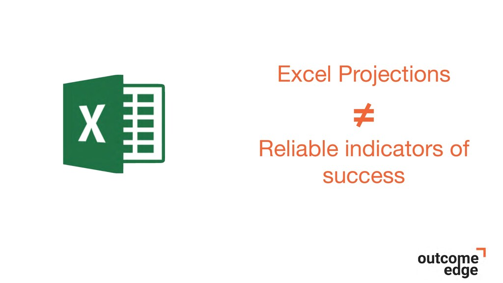 Excel Projections  ≠ Reliable indicators of suc...