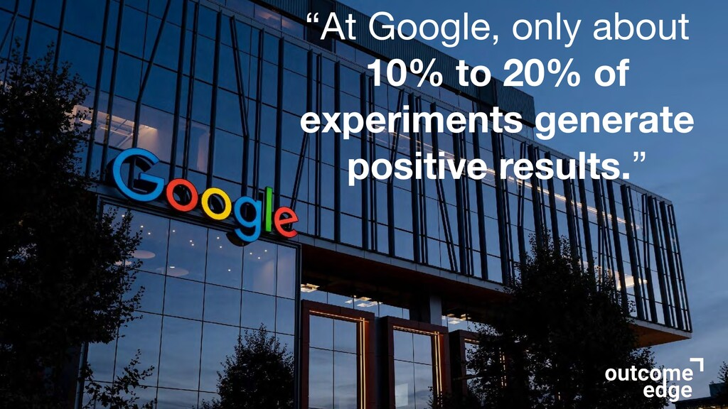 """""""At Google, only about 10% to 20% of experiment..."""