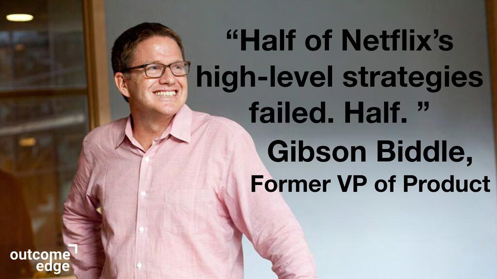 """Half of Netflix's high-level strategies failed...."