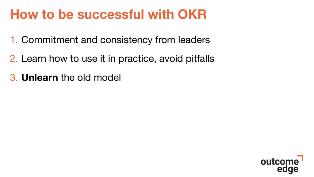 How to be successful with OKR 1. Commitment and...