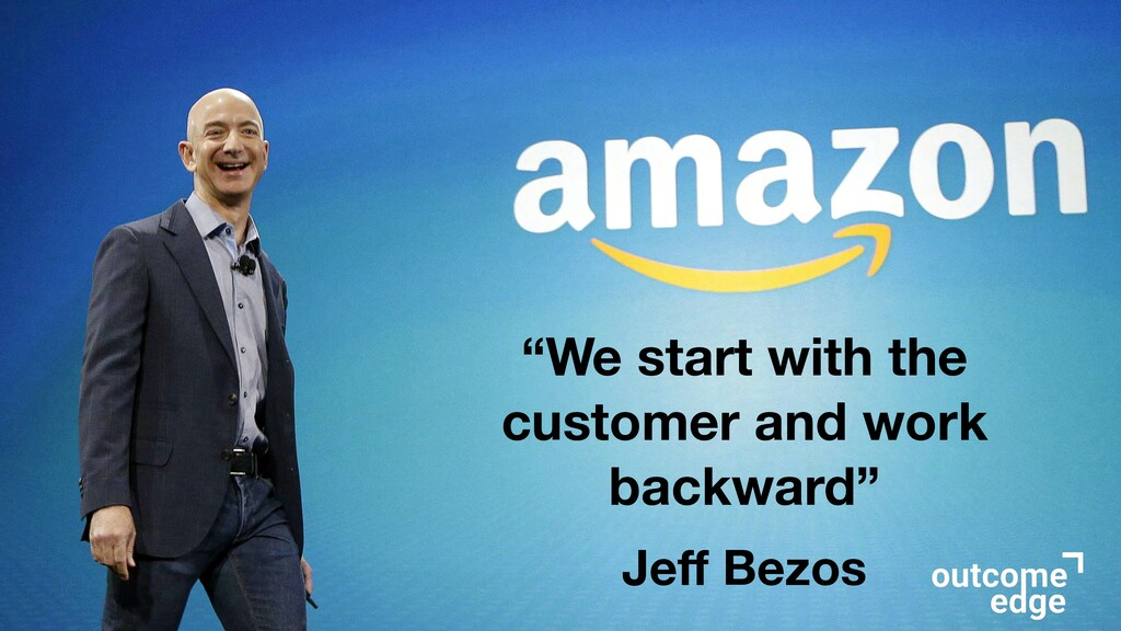 """""""We start with the customer and work backward"""" ..."""
