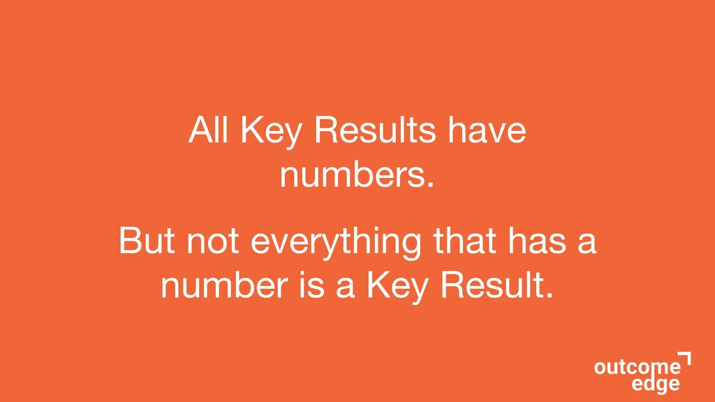 All Key Results have numbers.   But not everyth...