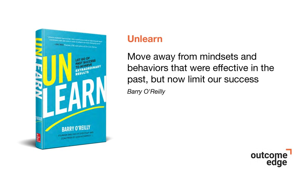 Unlearn Move away from mindsets and behaviors t...