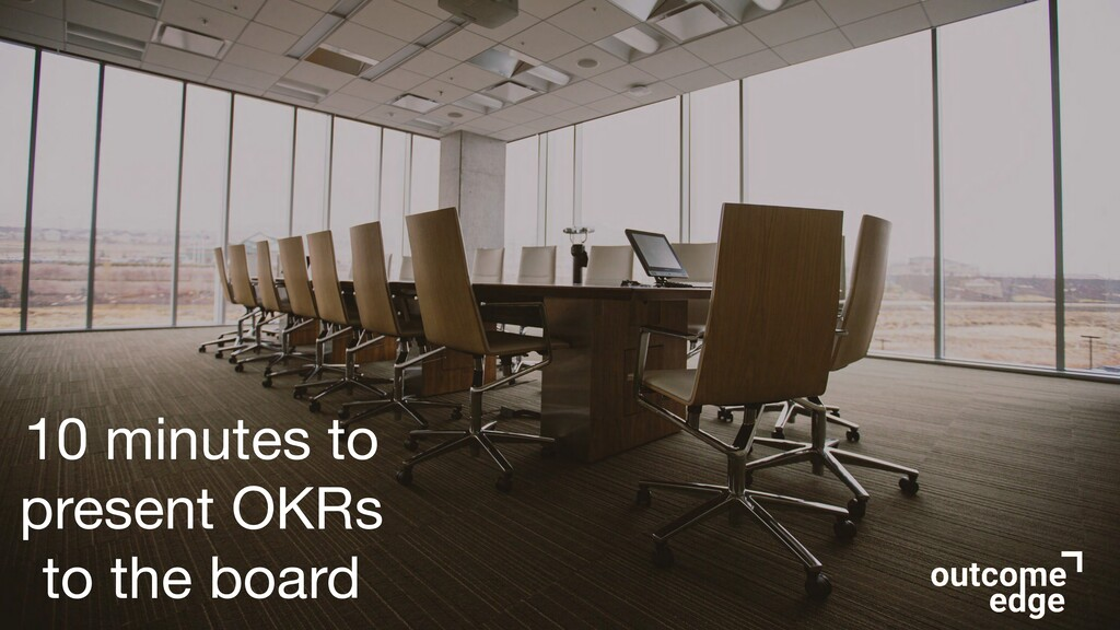 10 minutes to present OKRs to the board