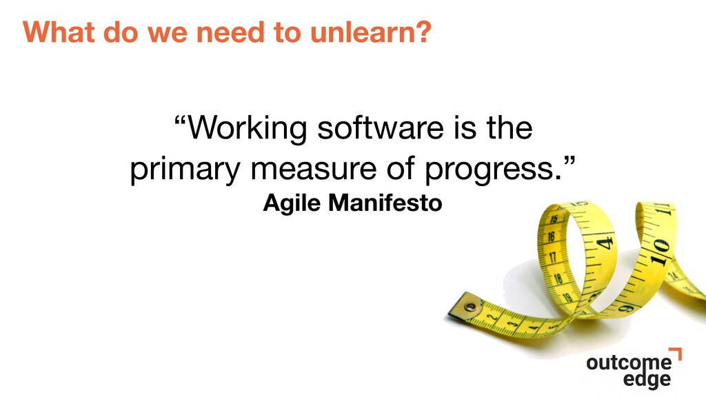 """What do we need to unlearn? """"Working software i..."""