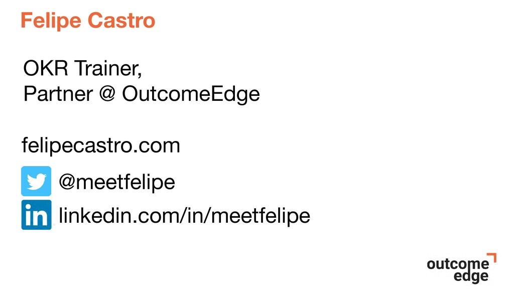Felipe Castro OKR Trainer,  Partner @ OutcomeEd...