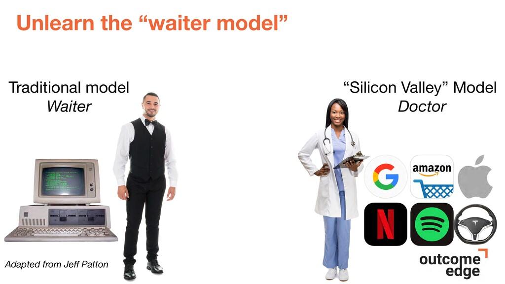 "Unlearn the ""waiter model"" Traditional model  W..."