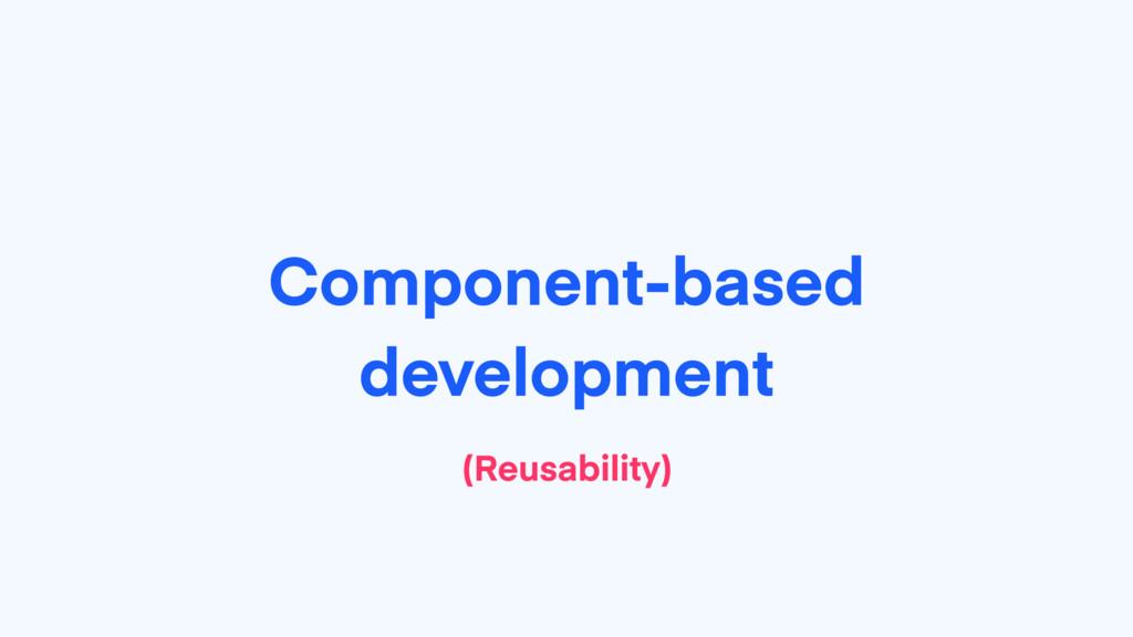 Component-based development (Reusability)
