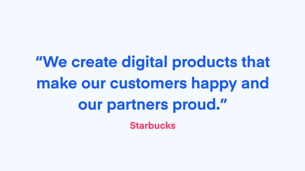 """""""We create digital products that make our custo..."""