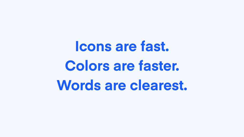 Icons are fast. Colors are faster. Words are cl...