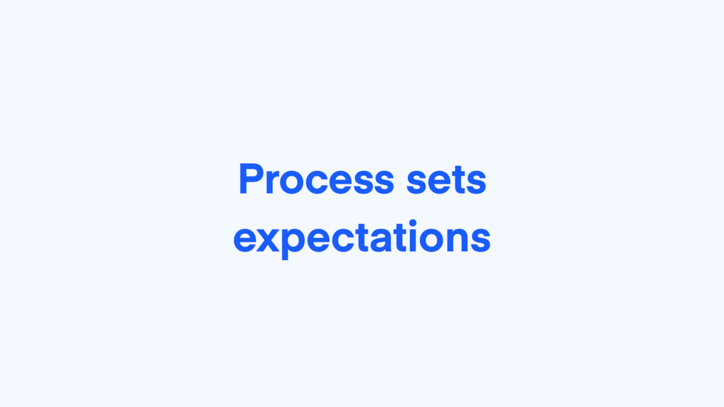 Process sets expectations