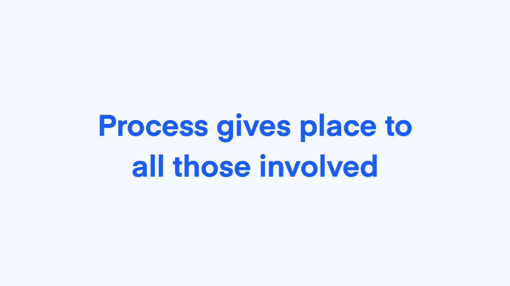 Process gives place to all those involved