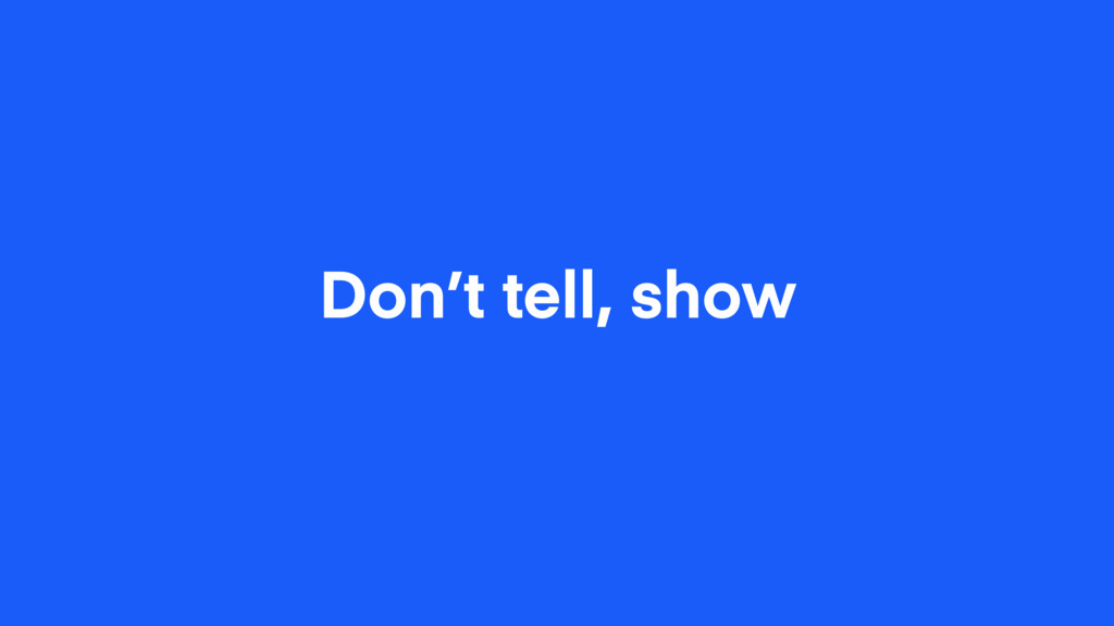 Don't tell, show