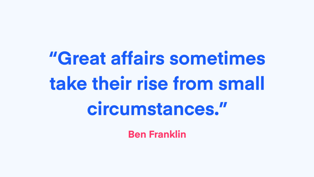 """""""Great affairs sometimes take their rise from s..."""