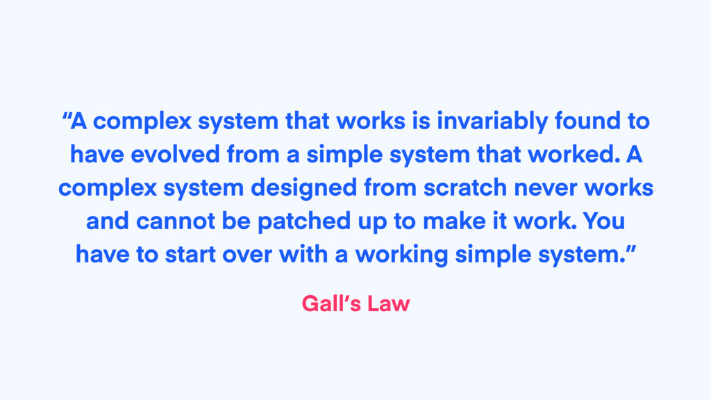 """""""A complex system that works is invariably foun..."""