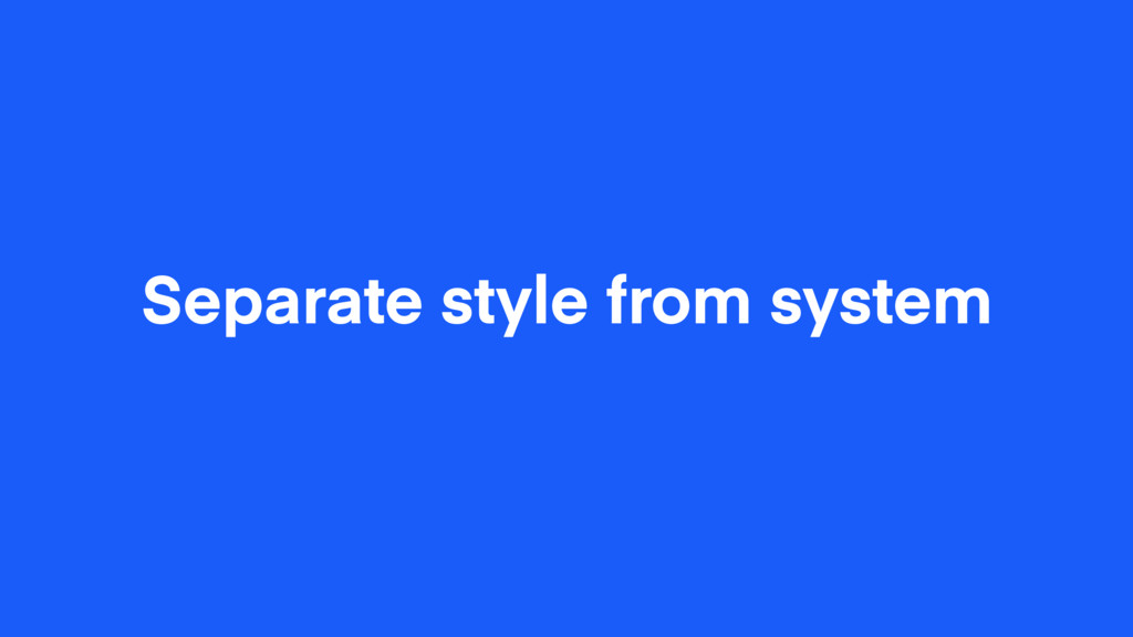 Separate style from system
