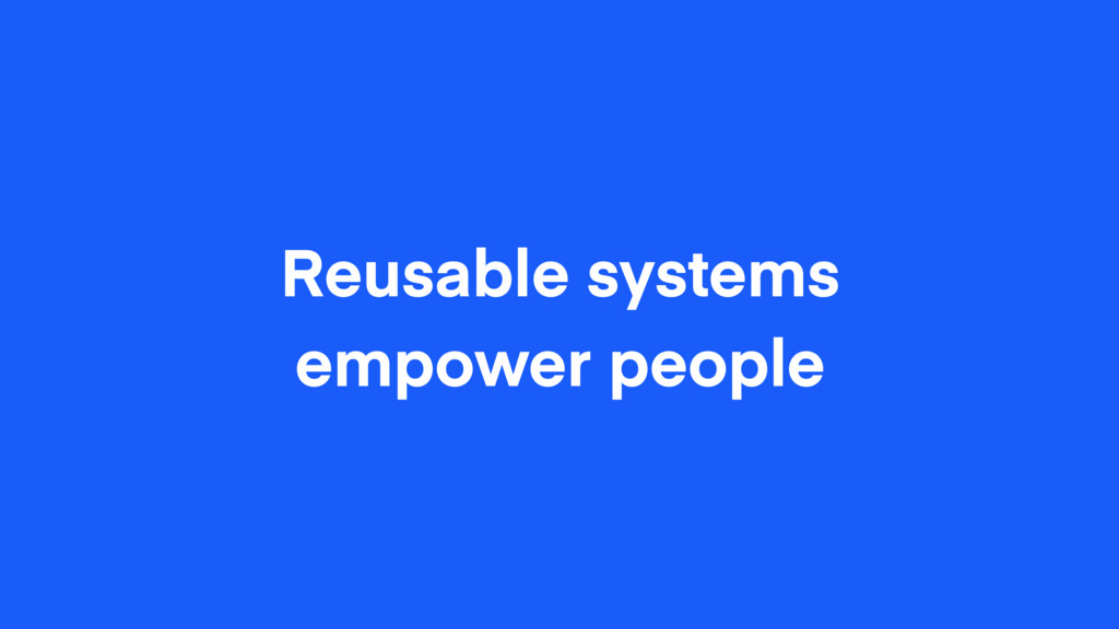 Reusable systems empower people