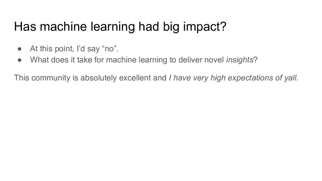 Has machine learning had big impact? ● At this ...