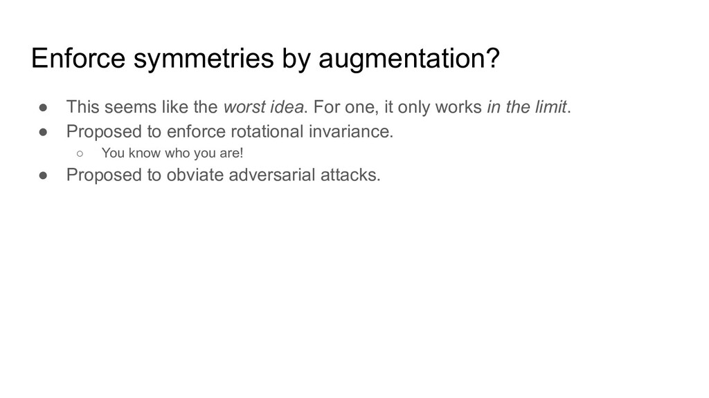 Enforce symmetries by augmentation? ● This seem...