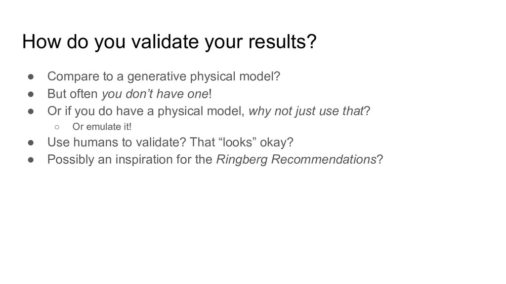 How do you validate your results? ● Compare to ...