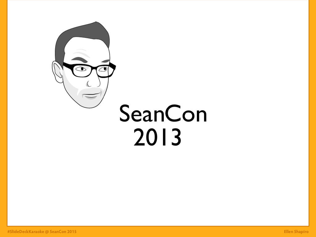 #SlideDeckKaraoke @ SeanCon 2015 Ellen Shapiro