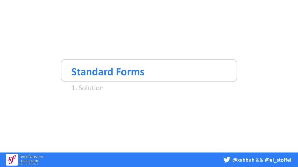 @xabbuh && @el_stoffel Standard Forms 1. Soluti...
