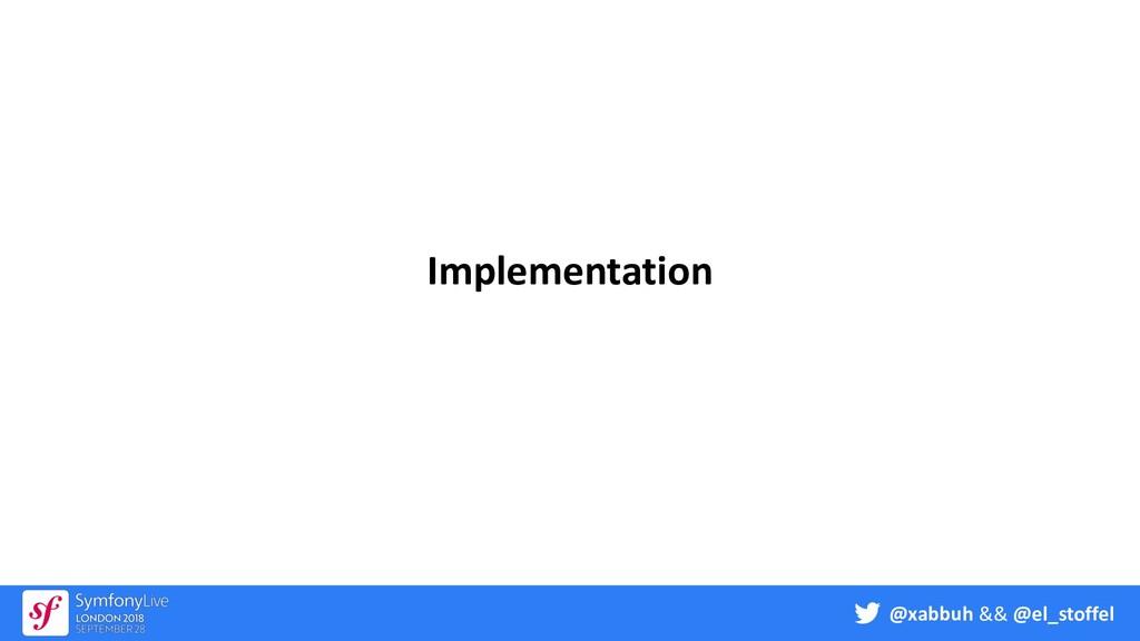 @xabbuh && @el_stoffel Implementation