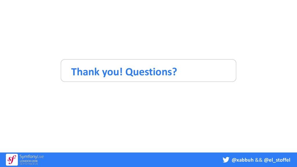 @xabbuh && @el_stoffel Thank you! Questions?