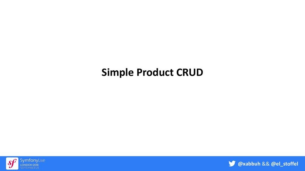 @xabbuh && @el_stoffel Simple Product CRUD