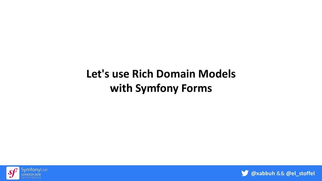 @xabbuh && @el_stoffel Let's use Rich Domain Mo...