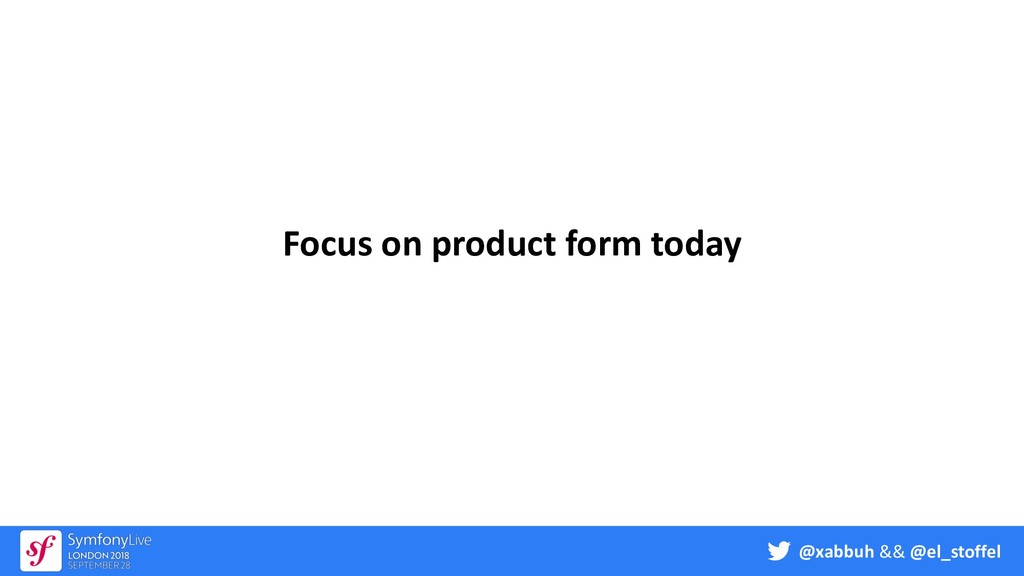 @xabbuh && @el_stoffel Focus on product form to...