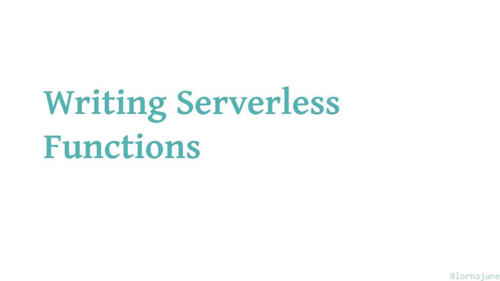 Writing Serverless Functions @lornajane