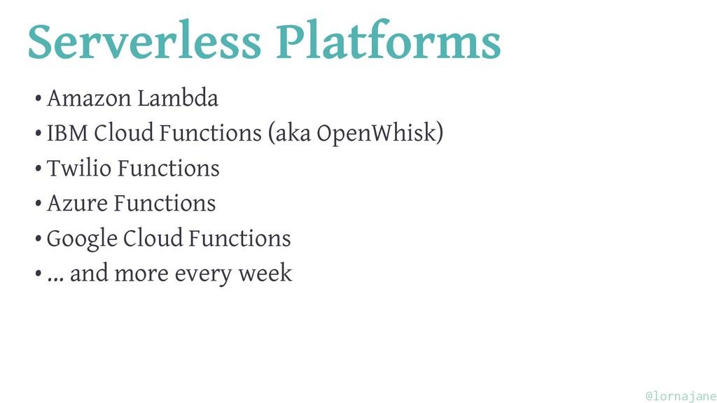 Serverless Platforms • Amazon Lambda • IBM Clou...