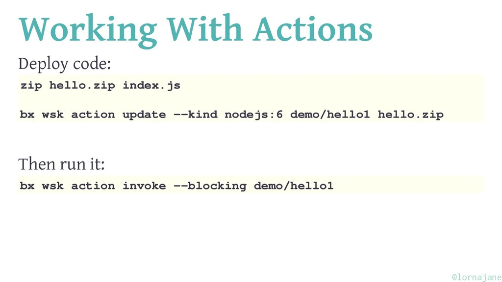 Working With Actions Deploy code: zip hello.zip...