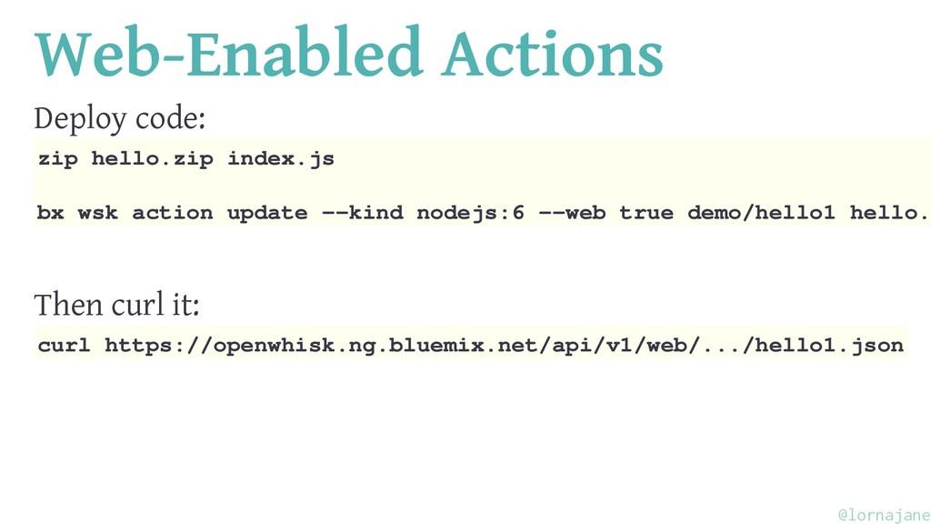 Web-Enabled Actions Deploy code: zip hello.zip ...