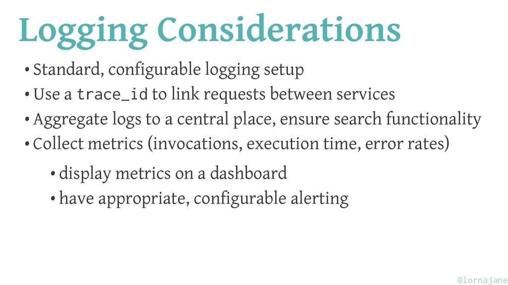 Logging Considerations • Standard, configurable...