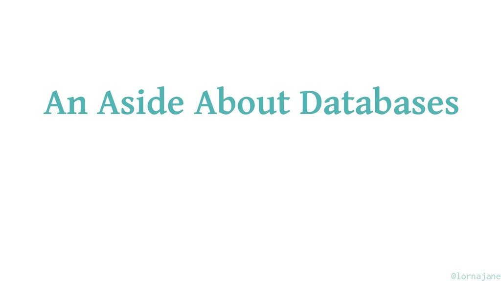 An Aside About Databases @lornajane