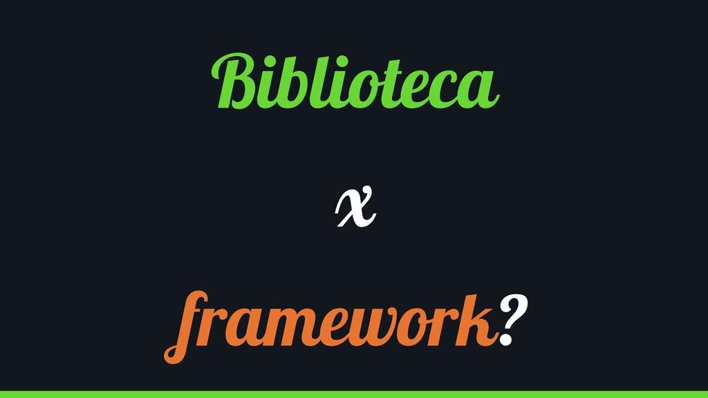 Biblioteca x framework?