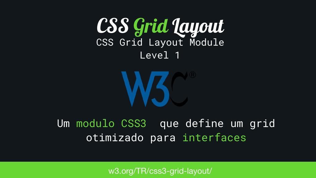 Um modulo CSS3 que define um grid otimizado par...