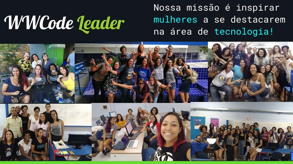 WWCode Leader Nossa missão é inspirar mulheres ...