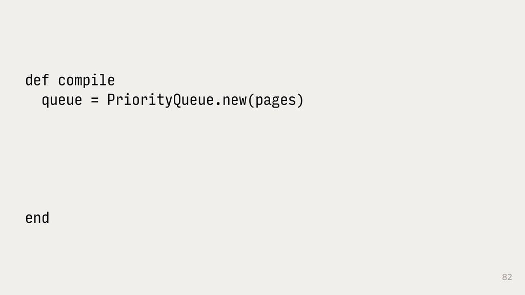 82 def compile queue = PriorityQueue.new(pages)...