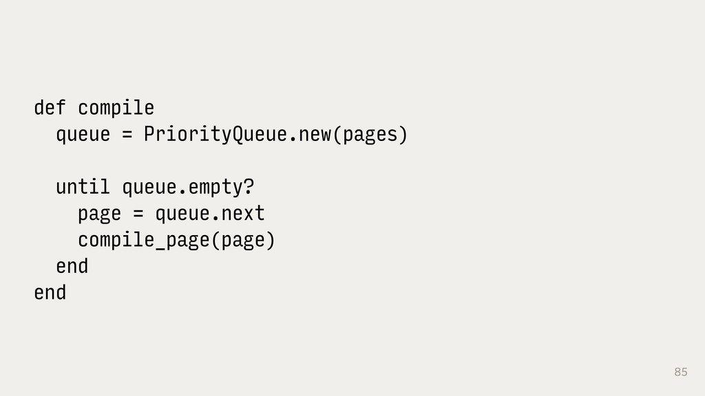 85 def compile queue = PriorityQueue.new(pages)...